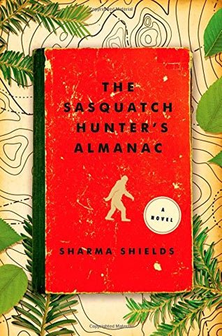 The Sasquatch Hunter's Almanac a Novel