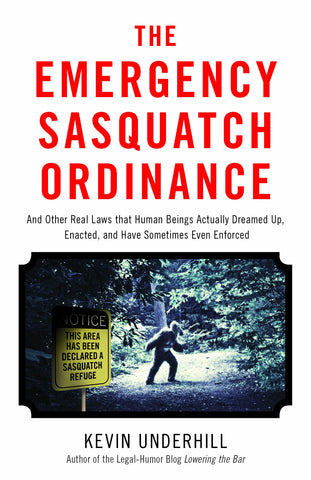 The Emergency Sasquatch Ordinance And Other Real Laws that Human Beings Actually Dreamed Up