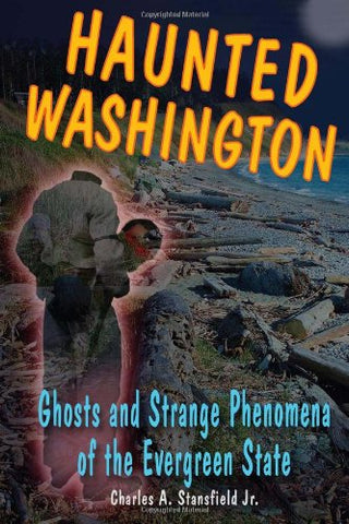 Haunted Washington Ghosts and Strange Phenomena of the Evergreen State