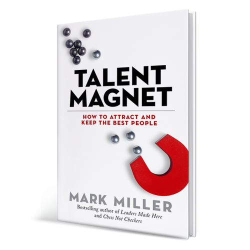 Talent Magnet: How to Attract and Keep the Best People (Hardcover Book)