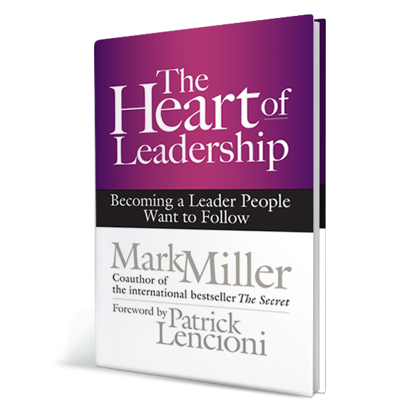The Heart of Leadership: Becoming a Leader People Want to Follow (Hardcover Book)
