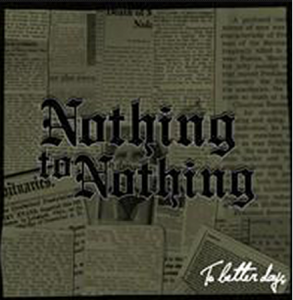 "Nothing to Nothing ""To Better Days"" 7"" Vinyl"