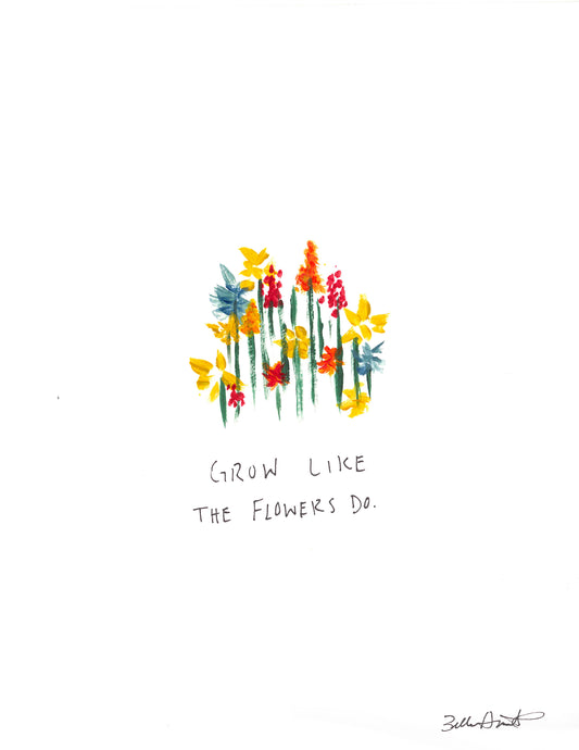 grow like the flowers do