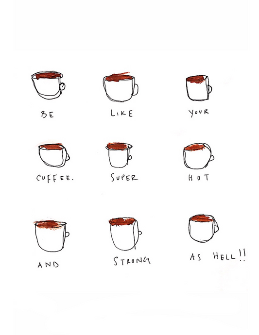 be like your coffee
