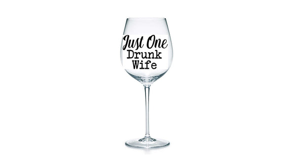 Wine Glass - Just One Drunk Wife