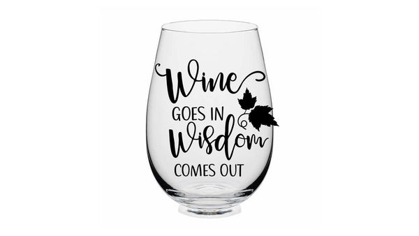 Wine Glass - Wine Goes In, Wisdom Goes Out