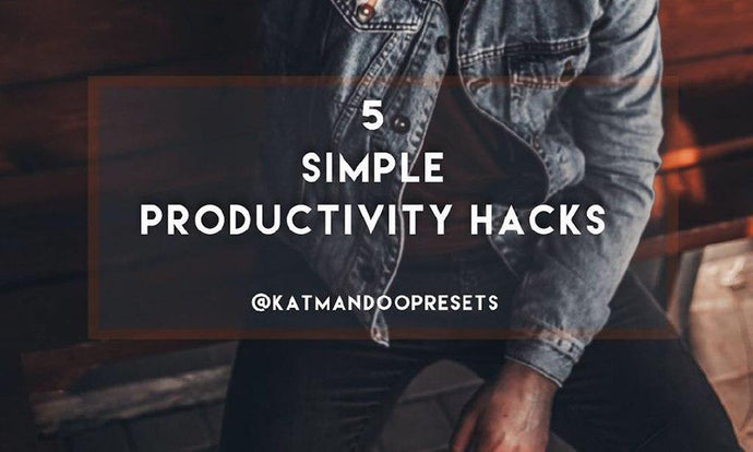 5 SIMPLE PRODUCTIVITY HACKS