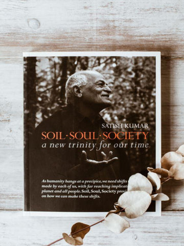 Soul, Soil Society by Satish Kumar