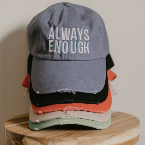 Always Enough Hat - Distressed- 5 Colors