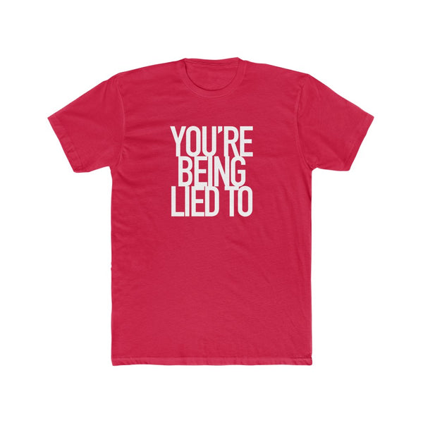 You're Being Lied To Men's Cotton Crew Tee