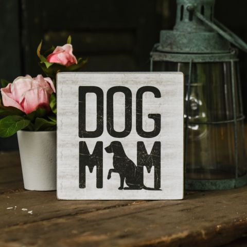 Dog Mom Sign 6 x 6