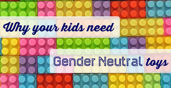 WHY YOUR KIDS NEED GENDER NEUTRAL TOYS