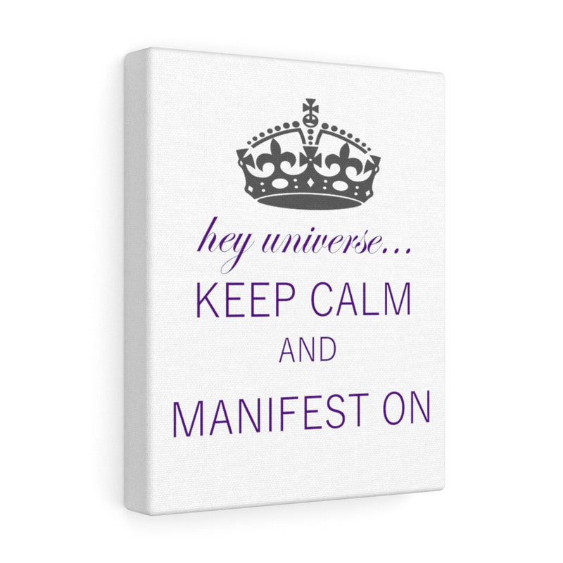 Keep Calm and Manifest On Canvas