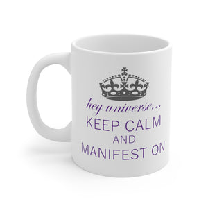 Keep Calm and Manifest On Mug