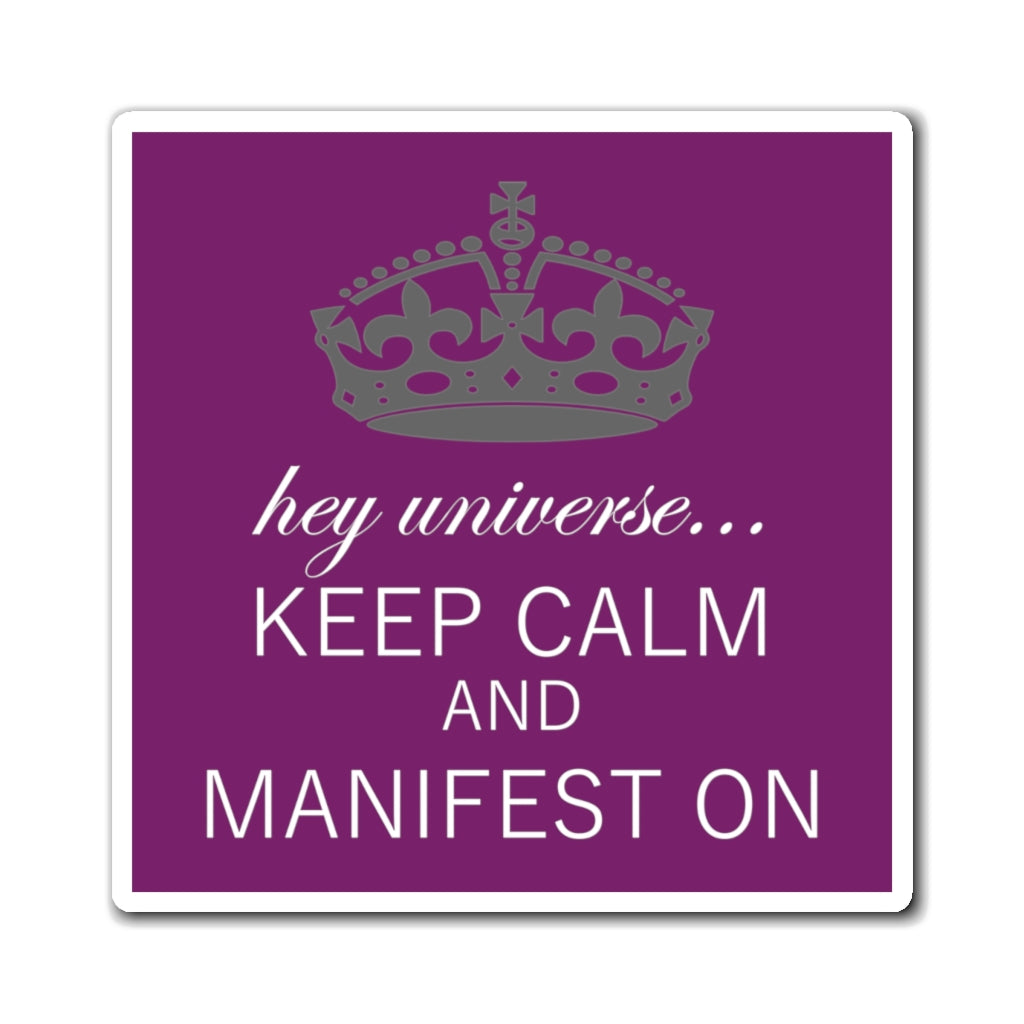 Keep Calm & Manifest On Magnet