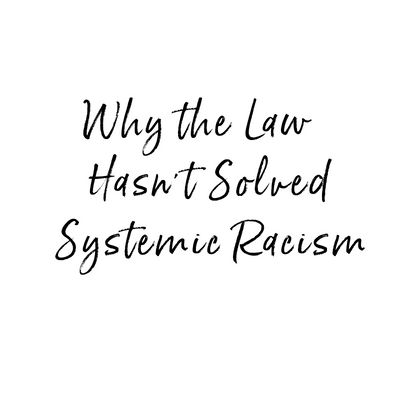 Why the LAW Hasn't Solved Systemic Racism