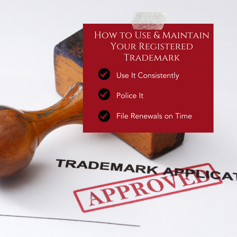how to use and maintain your registered trademark: use it consistently, police it, file renewals on time