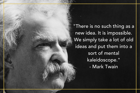 mark twain quote There is no such thing as a new idea. It is impossible. We simply take a lot of old ideas and put them into a sort of mental kaleidoscope