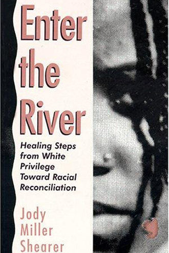 Enter the River - Healing Steps from White Privilege Toward Racial Reconciliation