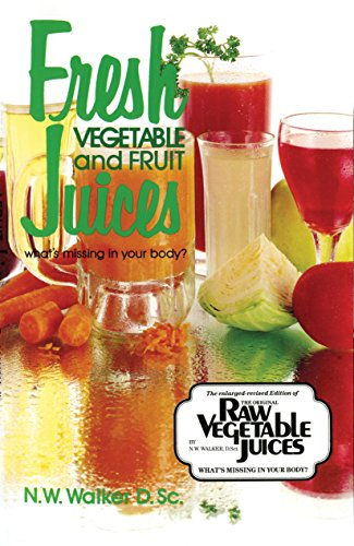 Fresh Vegetable and Fruit juices: What's Missing from Your Body?