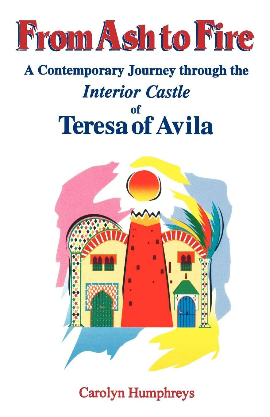 From Ash to Fire: A Contemporary journey through the Interior Castle of Teresa of Avila