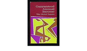 Guaranteed Annual Income: The Moral Issues