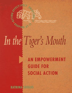 In the Tiger's Mouth: An Empowerment Guide for Social Action