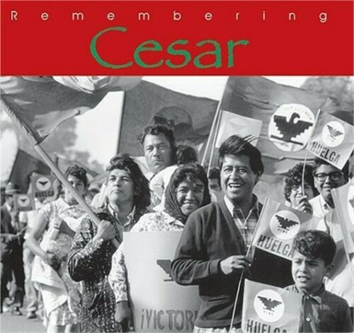 Remembering Cesar : The Legacy of Cesar Chavez