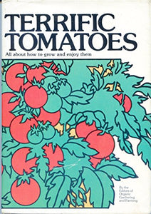 Terrific Tomatoes: All About How to Grow and Enjoy Them