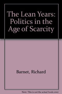 The Lean Years: Politics in the Age of Scarcity