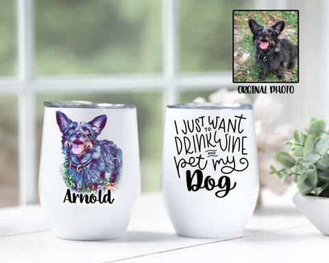 Custom Photo Drink Wine And Pet My Dog Tumbler