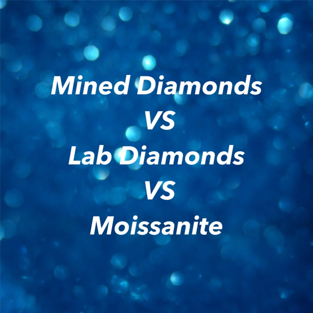 The Diamond's In The Details; Talking Mined Diamonds Vs Lab Diamonds Vs Moissanite