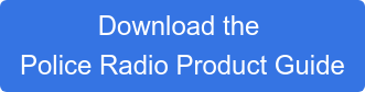 Download the  Police Radio Product Guide