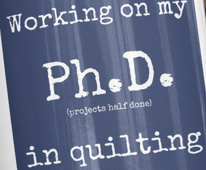 Ph.D. In Quilting Mug