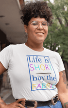 Load image into Gallery viewer, Life Is Short, Buy The Fabric Funny Quilter T-Shirt