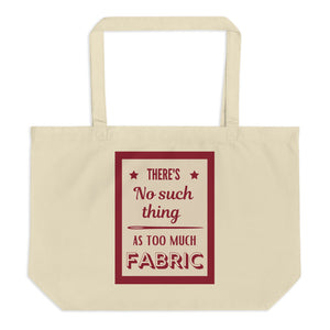 LARGE There's No Such Thing As Too Much Fabric Eco Tote Bag
