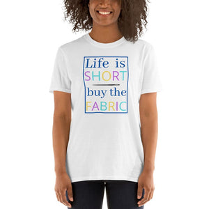 Life Is Short, Buy The Fabric Funny Quilter T-Shirt