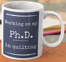 Load image into Gallery viewer, Ph.D. In Quilting Mug