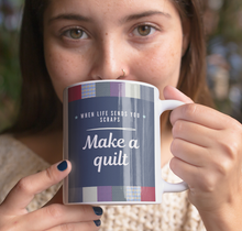 Load image into Gallery viewer, When Life Sends You Scraps, Make A Quilt Mug