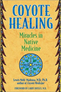 Coyote Healing- Miracles in Native Medicine