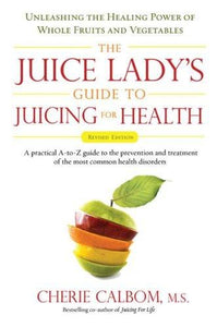 Juice Lady's Guide to Juicing for Health, Revised Edition