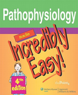 Pathophysiology Made Incredibly Easy, 4th edition