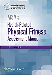 ACSM's Health Related Physical Fitness Assessment Manual, 5th ed.