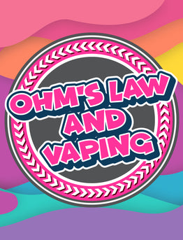 The Basics of Ohm's Law & How it Applies to Vaping