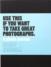 Load image into Gallery viewer, Use this if you want to take great photographs. A photo journal by Henry Carroll