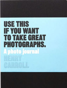 Use this if you want to take great photographs. A photo journal by Henry Carroll
