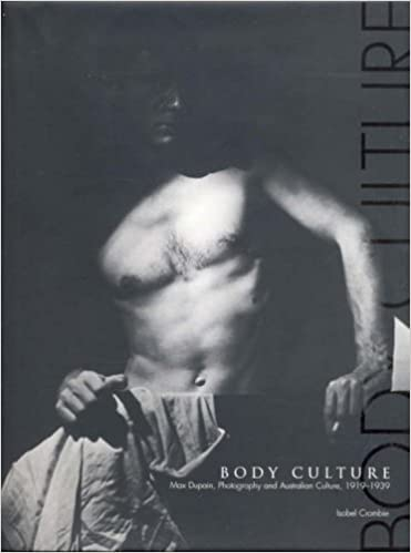 Body Culture: Max Dupain, photography and Australian Culture, 1919-1939 by Isobel Crombie