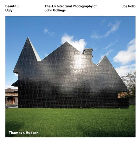 Beautiful Ugly: The architectural photography of John Gollings by Joe Rollo