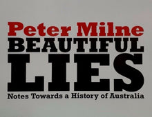 Load image into Gallery viewer, Peter Milne: Beautiful Lies: Notes Towards a Beautiful Australia