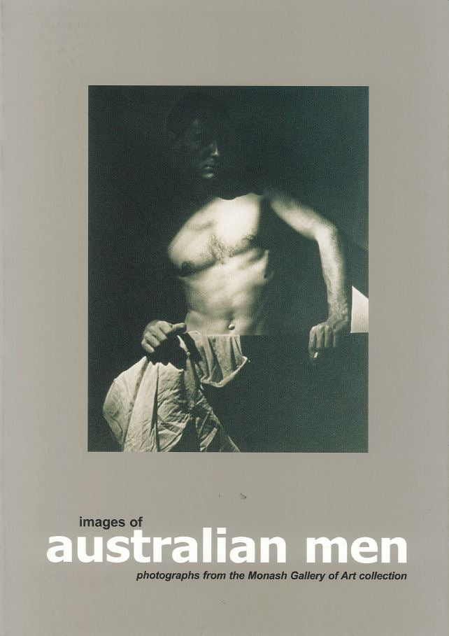 Images of Australian men: photographs from the Monash Gallery of Art collection (catalogue)